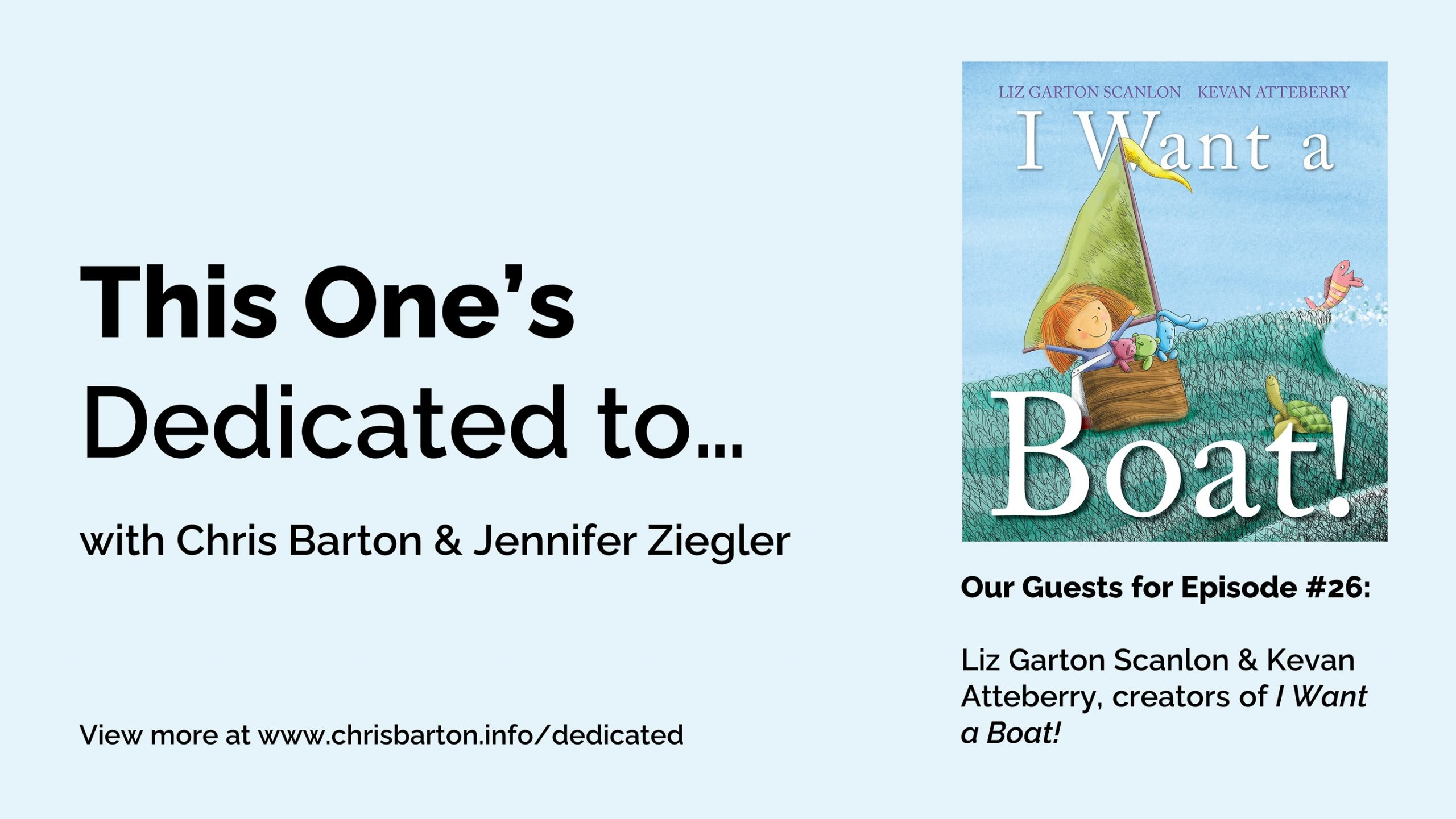 This One's Dedicated to… (#26): Liz Garton Scanlon and Kevan Atteberry, I Want a Boat!