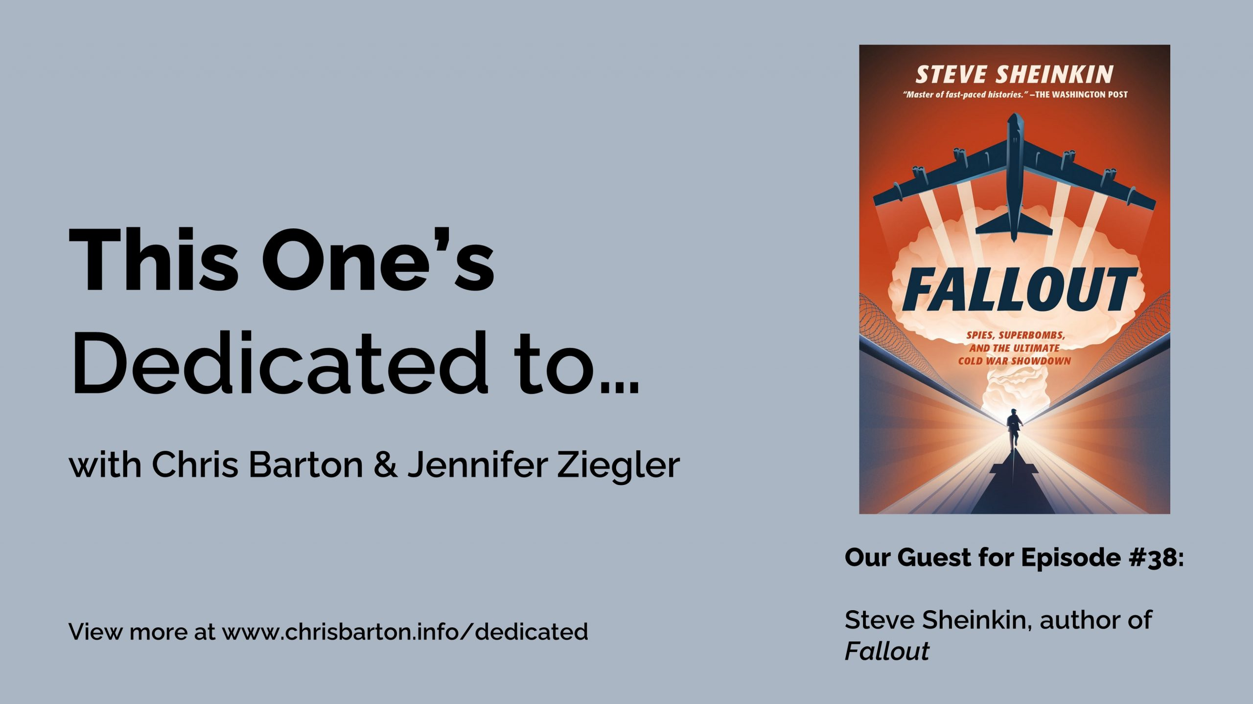 This One's Dedicated to… (#38): Steve Sheinkin, Fallout